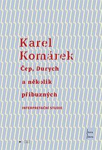Karel Komárek: Čep, Durych a jiní příbuzní