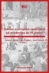 Antonín Kalous – Jan Stejskal – Josef Šrámek (eds.): Jedinec a evropská společnost od středověku do 19. století