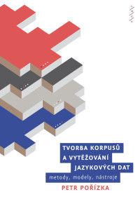 Petr Pořízka: Tvorba korpusů a vytěžování jazykových dat