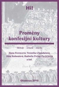 Hana Ferencová, Veronika Chmelařová, Jitka Kohoutová, Radmila Prchal Pavlíčková a kol.: Proměny konfesijní kultury