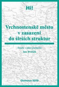 Jan Dvořák: Vrchnostenské město v zasazení do širších struktur