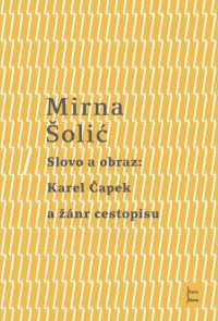Mirna Šolić: Slovo a obraz: Karel Čapek a žánr cestopisu