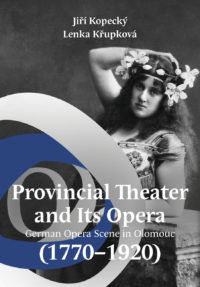 Jiří Kopecký, Lenka Křupková: Provincial Theater and Its Opera (1170-1920)